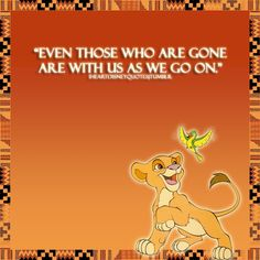 Even those who are gone... Lion King