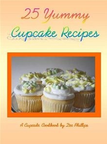 Buy 25 Yummy Cupcake Recipes by Dee Phillips and Read this Book on Kobo's Free Apps. Discover Kobo's Vast Collection of Ebooks and Audiobooks Today - Over 4 Million Titles! Yummy Treats, Sweet Treats, Yummy Food, Gourmet Cheesecake Recipe, Best Cake Mix, Yummy Smoothie Recipes, Decadent Cakes, Cookery Books, Bread Machine Recipes