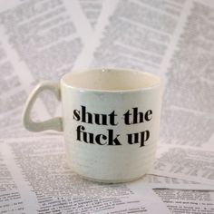 mature coffee cup- great big glass of shut the f up