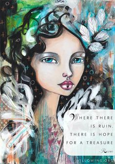 Where there is ruin, there is hope for a treasure. ~ Rumi