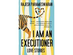 I Am an Executioner  Often in life the most powerful love is brief but blindingly bright. So it is with Rajesh Parameswaran's debut collection of short stories — each a tiny, white-hot masterpiece.Available atamazon.com, $13.50.
