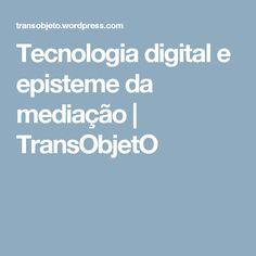 Tecnologia digital e episteme da mediação | TransObjetO