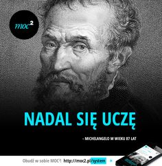 Nadal się uczę. - Michelangelo wiek 87 lat Work Inspiration, Motivation Inspiration, My Dream Came True, New Things To Learn, Inspirational Thoughts, Poetry Quotes, True Quotes, Self Improvement, Wise Words