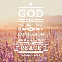"""""""God is not the author of confusion but is the author of peace."""" – Quentin L. Cook  via mormon.org"""