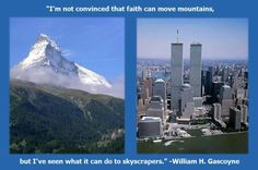 I'm not convinced that faith can move mountains, but I've seen what it can do to skyscrapers.