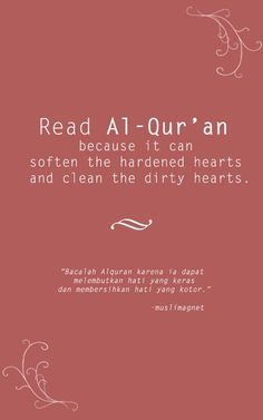 read Al Qur'an because it can soften the hardened hearts and clean the dirty hearts