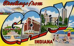 Gary, Indiana - just don't stop for gas- The highlight of my trip was seeing the house that the Jackson's lived in. Photo Postcards, Vintage Postcards, Gary Indiana, Madison Wisconsin, Family Roots, The Jacksons, Tri Cities, Travel Souvenirs, Large Letters