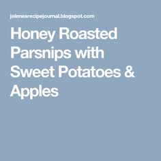 Honey Roasted Parsnips with Sweet Potatoes & Apples