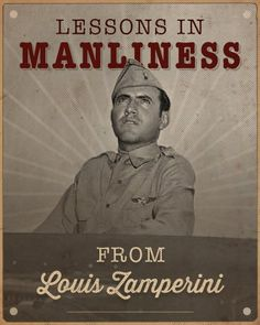 4 Lessons in Manliness from Louis Zamperini (the man who inspired Unbroken)