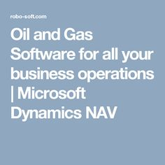 Oil and Gas Software for all your business operations | Microsoft Dynamics NAV
