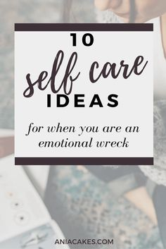 10 self-care ideas for when you are an emotional wreck. What to do when you have an emotional breakdown.