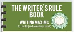 """Writing Maxims to Live By, and Break """"There are three rules for writing. Unfortunately, nobody knows what they are."""" – Somerset Maugham. If only there were a Writing Rule Book, but it w…"""