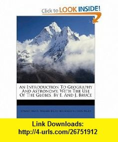 An Introduction To Geography And Astronomy, With The Use Of The Globes, By E. And J. Bruce (9781175893741) Edward Bruce, John Bruce, Edward Bruce (eller.) , ISBN-10: 1175893749  , ISBN-13: 978-1175893741 ,  , tutorials , pdf , ebook , torrent , downloads , rapidshare , filesonic , hotfile , megaupload , fileserve