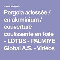 Pergola adossée / en aluminium / couverture coulissante en toile - LOTUS - PALMIYE Global A.S. - Vidéos