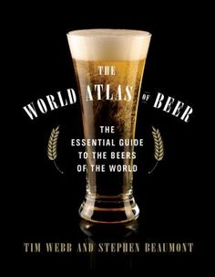 The World Atlas of Beer: The Essential Guide to the Beers of the World by Tim Webb and Stephen Beaumont. Surveys noteworthy beers around the world, along with information on the production process, different styles, purchasing and storage tips, pouring techniques, food pairings, emerging trends, and popular festivals.