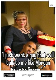 """I just want a guy that will talk to me like Morgan talks to Garcia."" ❤"