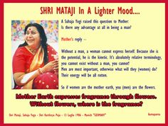 """Mother Earth expresses fragrance through flowers. Without flowers, where is the fragrance?   Men are most important, otherwise what will they (women) do? Their energy will be all rotten.   So if women are the mother earth, you are the flowers.   Shri Mataji, Sahaja Yoga - Shri Kartikeya Puja - 13 Luglio 1986 - Munich """"GERMANY"""""""