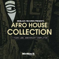 MoBlack Records presents: Afro House Collection - 5 Years Label Anniversary Compilation 1 Afro, House Music, 5 Years, Anniversary, Presents, Collection, Ibiza, Label, Music