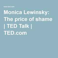 Monica Lewinsky: The price of shame | TED Talk | TED.com