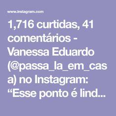 """1,716 curtidas, 41 comentários - Vanessa Eduardo (@passa_la_em_casa) no Instagram: """"Esse ponto é lindo demais!❤️. . . 👉🏽By @lena_navi . . . #crochet #crochetaddict #crochet #croche…"""""""