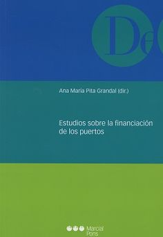 Estudios sobre la financiación de los puertos / Ana María Pita Grandal (dir.) ;. - 2017
