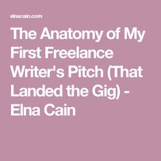 The Anatomy of My First Freelance Writer's Pitch (That Landed the Gig) - Elna Cain