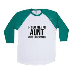 If You Met My Aunt You'd Understand Aunts Auntie Mom Moms Mother Mothers Children Kids Parent Parents Parenting Unisex T Shirt SGAL4 Baseball Longsleeve Tee