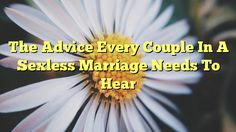 The Advice Every Couple In A Sexless Marriage Needs To Hear - http://doublebabystrollerreviews.net/the-advice-every-couple-in-a-sexless-marriage-needs-to-hear/