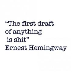 """The first draft of anything is shit."" - Ernest Hemingway #writing"
