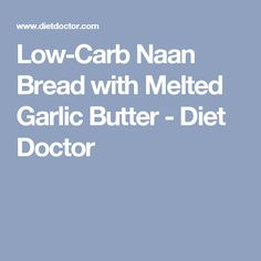 Low-Carb Naan Bread with Melted Garlic Butter - Diet Doctor