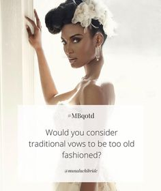 MBQOTD Do You Consider Traditional Wedding Vows To Be Old Fashioned Munaluchibride