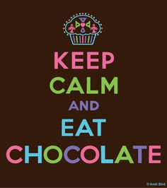 Keep calm and eat chocolate xoxo