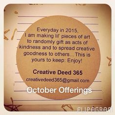 Everyday in 2015, I am making lil' pieces of art to randomly gift as acts of kindness and to spread creative goodness to others | October Offerings #creativedeed365 - https://flipagram.com/f/ejmOd8zWPm