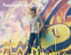 Quote of the Day. June 25, 2015 Peace begins with a smile. - Mother Teresa