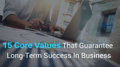 15 Core Values That Guarantee Long-Term Success In Business from Mike Dillard - http://brandonline.michaelkidzinski.ws/15-core-values-that-guarantee-long-term-success-in-business-from-mike-dillard/