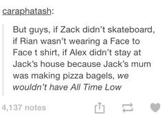 It's a good thing Zack did skateboard, Rian wore a Face to Face t-shirt, and Alex stayed at Jack's house because Jack's mom made pizza bagels