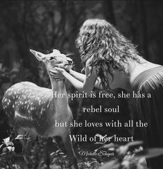 Her spirit is free, she has a rebel soul but she loves with all the Wild of her heart.