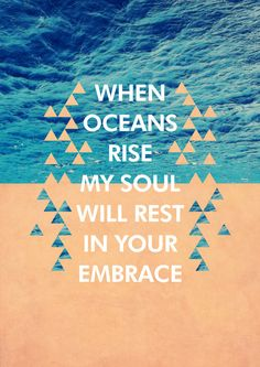"""love this one """"Oceans"""" - Hillsong United The Words, Cool Words, Quotes To Live By, Me Quotes, Bible Quotes, Godly Quotes, Being As An Ocean, Josie Loves, Encouragement"""