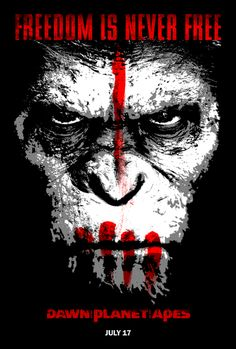 Dawn Of The Planet Of The Apes...Freedom is never free... Ape shall not kill ape