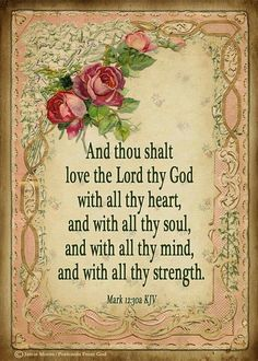 Mark (KJV) 30 And thou shalt love the Lord thy God with all thy heart, and with all thy soul, and with all thy mind, and with all thy strength: this is the first commandment. Bible Verses Quotes, Bible Scriptures, Biblical Quotes, Rumi Quotes, Wisdom Quotes, Christian Life, Christian Quotes, Christian Prayers, Greatest Commandment