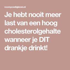 Je hebt nooit meer last van een hoog cholesterolgehalte wanneer je DIT drankje drinkt!