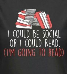 I could be social or I could read. (I'm going to read)