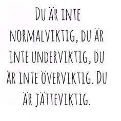 Du är jätteviktig! Words Quotes, Wise Words, Me Quotes, Just Love, Quote Of The Day, Feel Good, Quotations, How To Memorize Things, Self