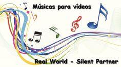 Músicas para vídeos - [ Real World - Silent Partner ]