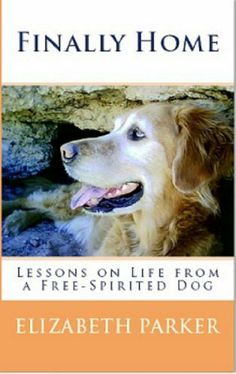 Finally Home-Lessons on Life from a Free-Spirited Dog: http://www.amazon.com/Finally-Home-Lessons-Life-Free-Spirited-ebook/dp/B003ARTLRI/?tag=extmon-20