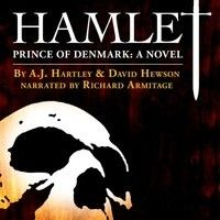AWESOME!!!!! Hamlet, Prince of Denmark: A Novel by A. J. Hartley, David Hewson, Narrated by Richard Armitage