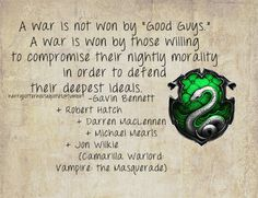 "Slytherin: A war is not won by ""good guys."" A war is won by those willing to compromise their nightly morality in order to defend their deepest ideals"