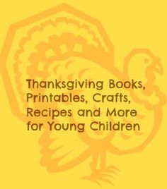 Thanksgiving Books, Printables, crafts, recipes and more for young children