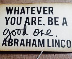 Whatever you are, be a good one. -Abraham Lincoln Gift tag measures at 4.75 x…