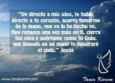 """""""Ve directo a mis ojos, te hablo directo a tu corazón, acepta tomarme de la mano, que ya lo he hecho yo."""" Jesús"""
